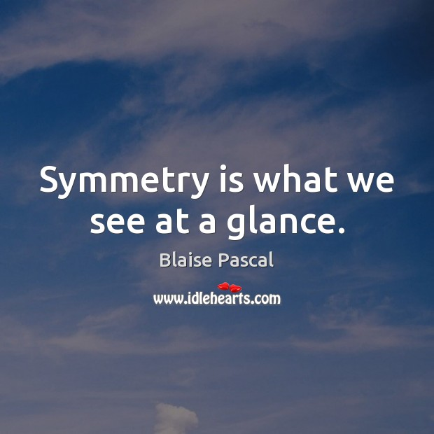 Symmetry is what we see at a glance. Image