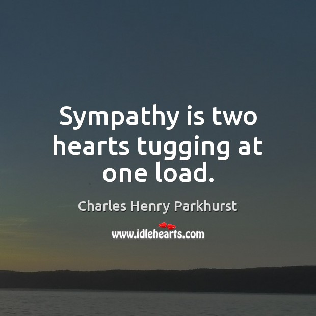 Image, Sympathy is two hearts tugging at one load.