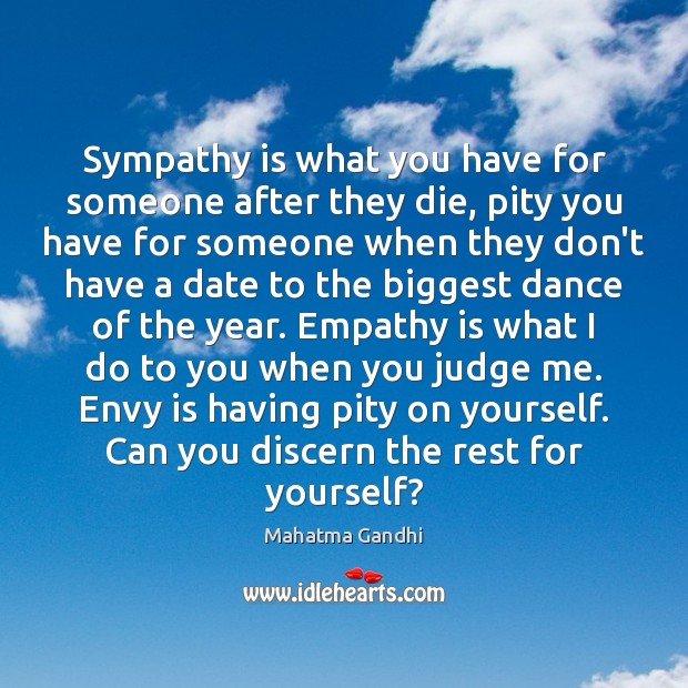 Sympathy is what you have for someone after they die, pity you Envy Quotes Image