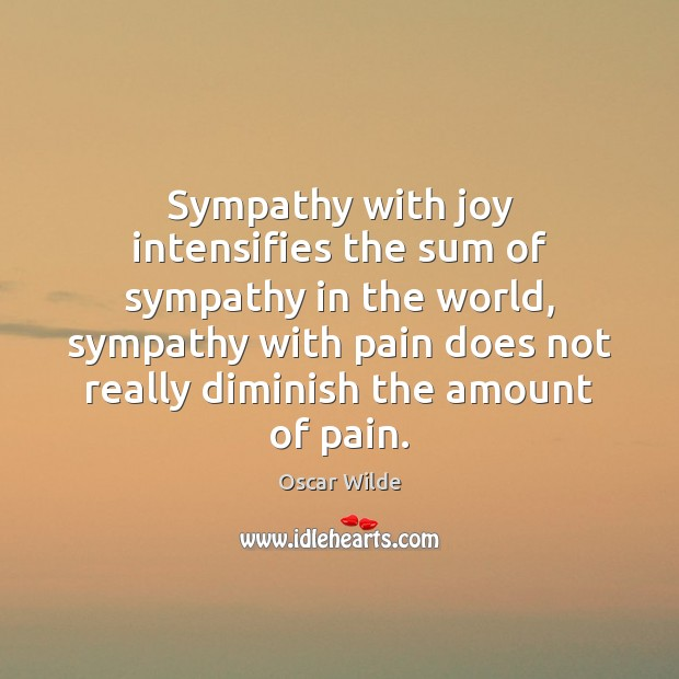 Image, Sympathy with joy intensifies the sum of sympathy in the world, sympathy