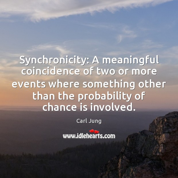 Synchronicity: A meaningful coincidence of two or more events where something other Image