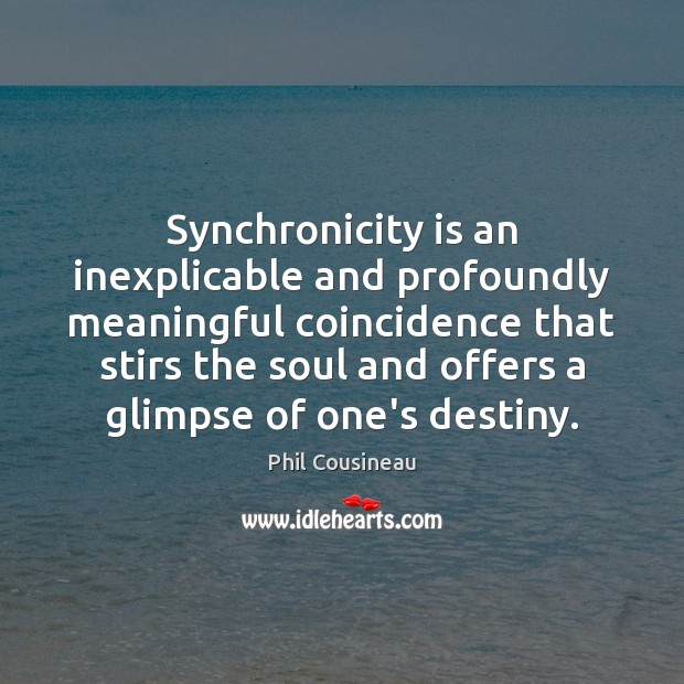 Synchronicity is an inexplicable and profoundly meaningful coincidence that stirs the soul Image