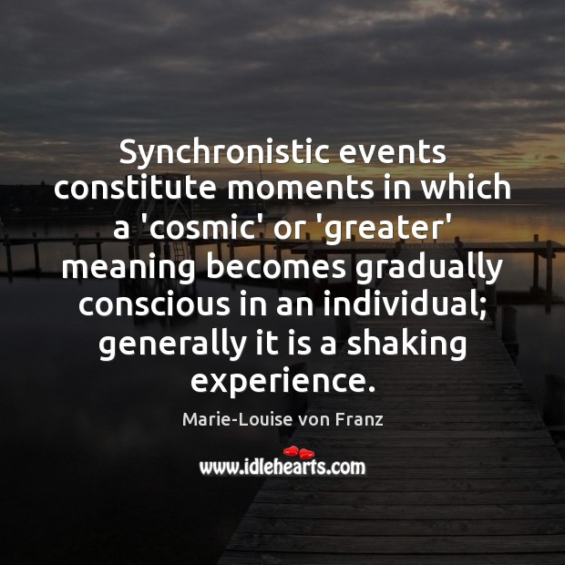 Synchronistic events constitute moments in which a 'cosmic' or 'greater' meaning becomes Image
