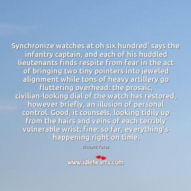 Synchronize watches at oh six hundred' says the infantry captain, and each Richard Yates Picture Quote