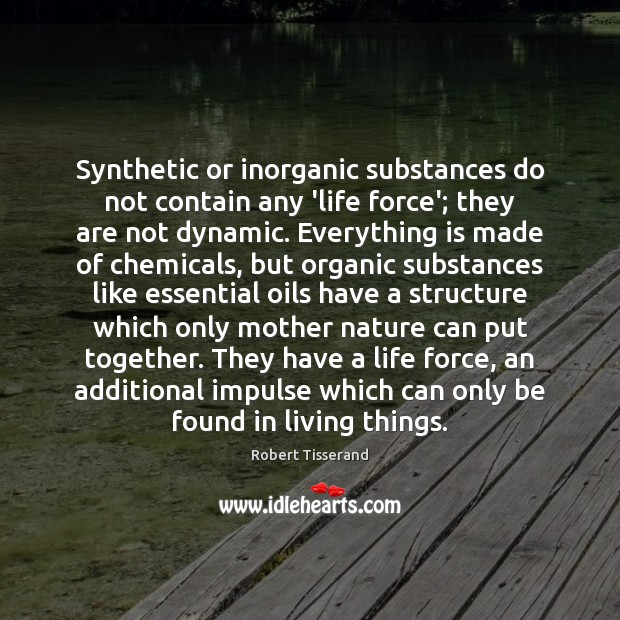 Synthetic or inorganic substances do not contain any 'life force'; they are Image
