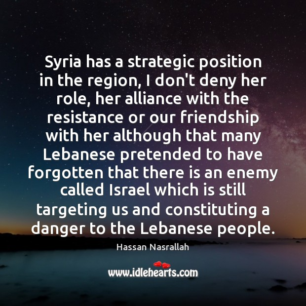 Syria has a strategic position in the region, I don't deny her Image