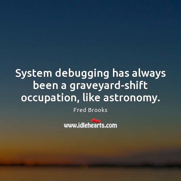System debugging has always been a graveyard-shift occupation, like astronomy. Image