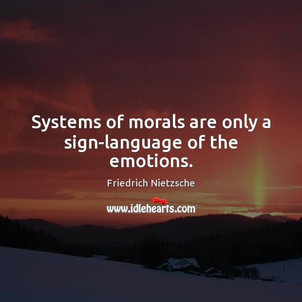 Image, Systems of morals are only a sign-language of the emotions.