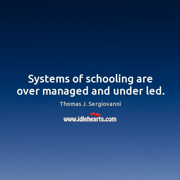 Image, Systems of schooling are over managed and under led.