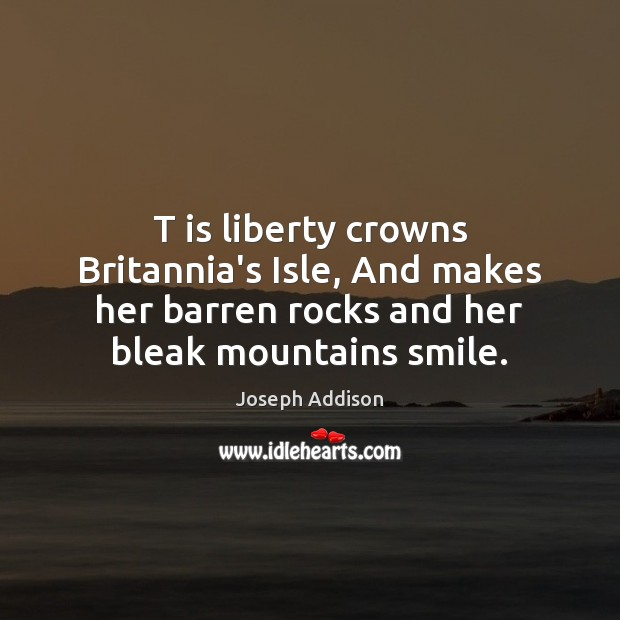 T is liberty crowns Britannia's Isle, And makes her barren rocks and Image