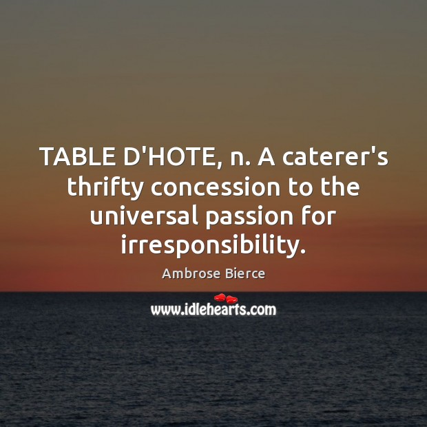 Image, TABLE D'HOTE, n. A caterer's thrifty concession to the universal passion for