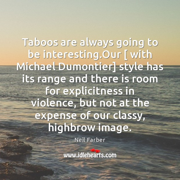 Taboos are always going to be interesting.Our [ with Michael Dumontier] style Image