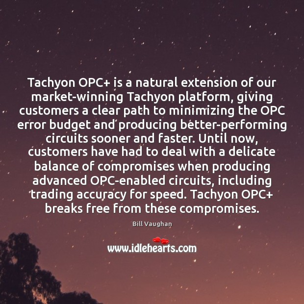 Tachyon OPC+ is a natural extension of our market-winning Tachyon platform, giving Bill Vaughan Picture Quote