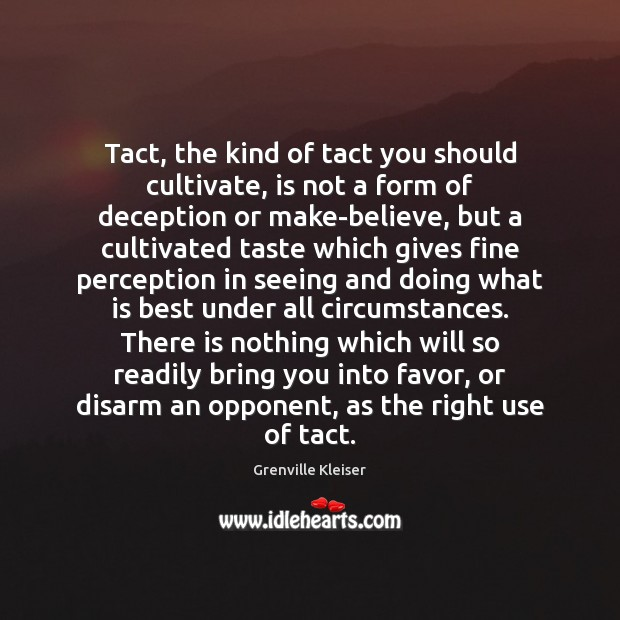 Tact, the kind of tact you should cultivate, is not a form Grenville Kleiser Picture Quote