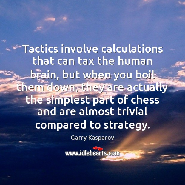 Garry Kasparov Picture Quote image saying: Tactics involve calculations that can tax the human brain, but when you