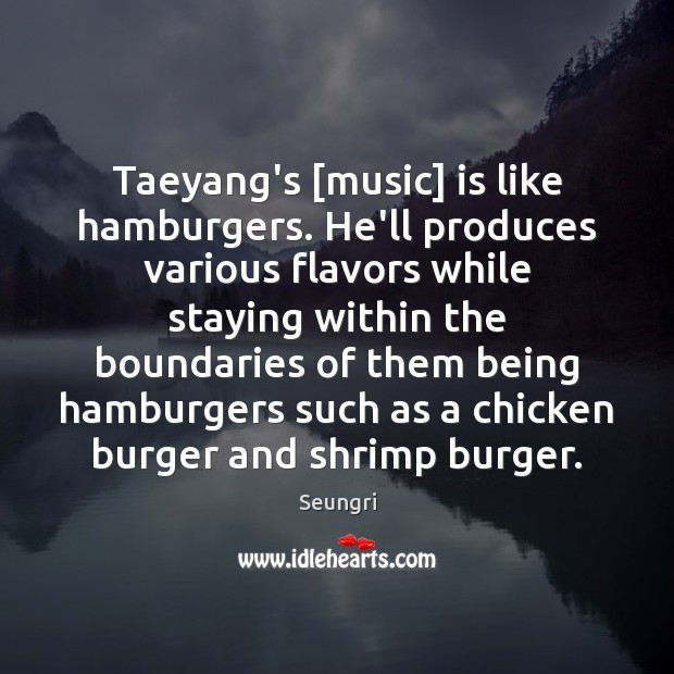 Image, Taeyang's [music] is like hamburgers. He'll produces various flavors while staying within