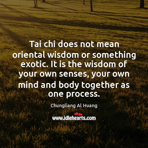 Tai chi does not mean oriental wisdom or something exotic. It is Image
