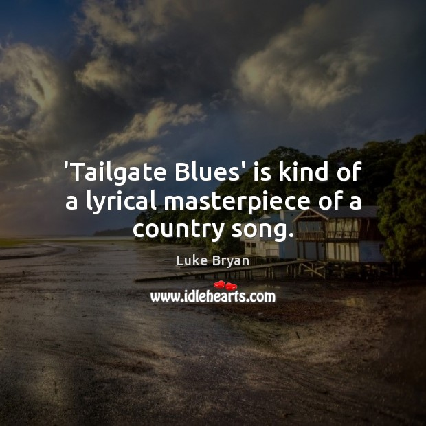 'Tailgate Blues' is kind of a lyrical masterpiece of a country song. Image