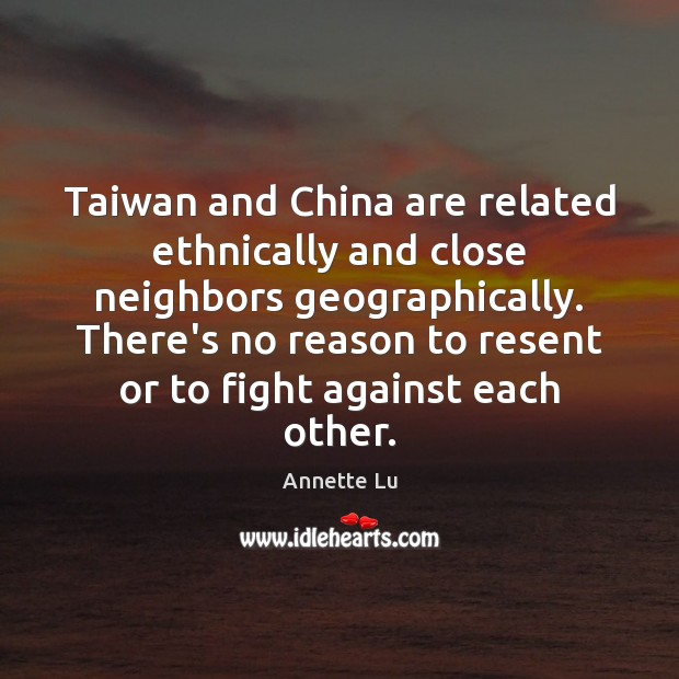 Image, Taiwan and China are related ethnically and close neighbors geographically. There's no