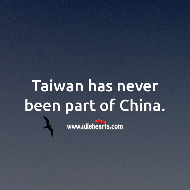 Taiwan has never been part of China. Picture Quotes Image