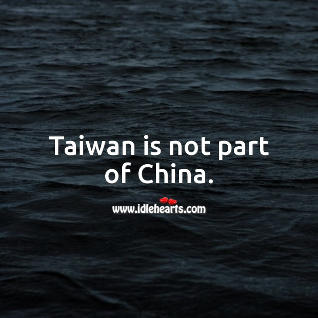 Taiwan is not part of China. Picture Quotes Image