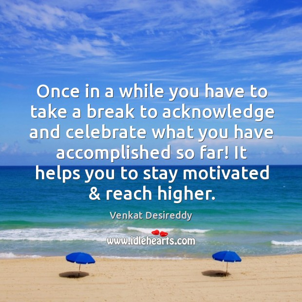 Take a break to acknowledge and celebrate. Celebrate Quotes Image
