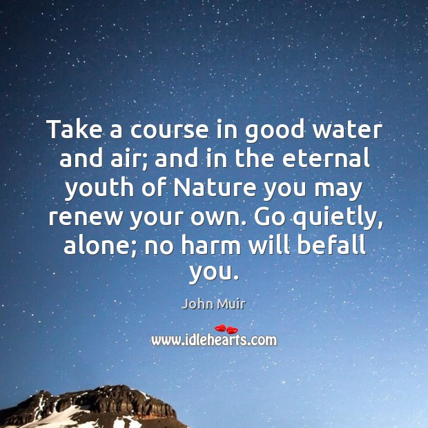 Take a course in good water and air; and in the eternal youth of nature Image