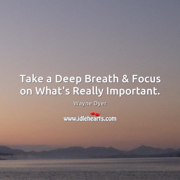 Take a Deep Breath & Focus on What's Really Important. Image