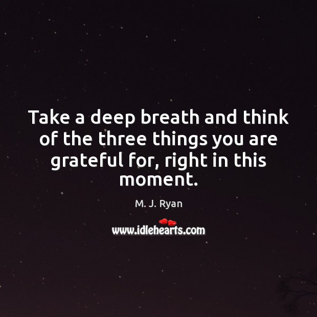 Take a deep breath and think of the three things you are Image
