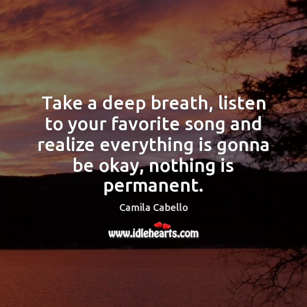 Image, Take a deep breath, listen to your favorite song and realize everything