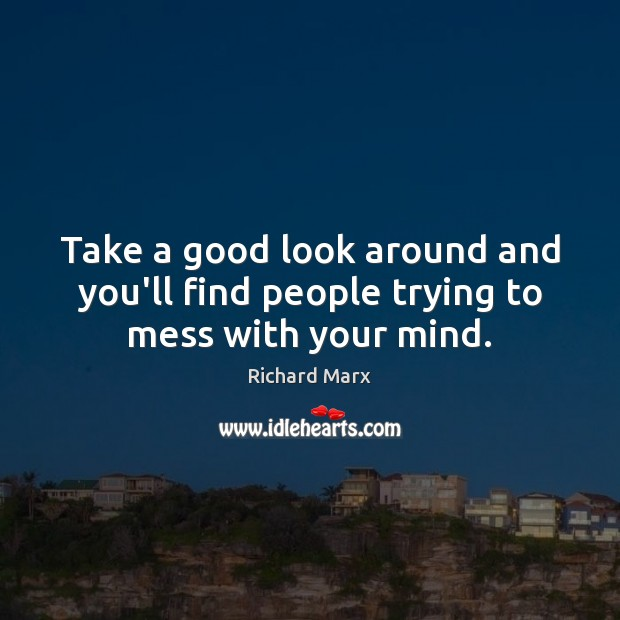 Take a good look around and you'll find people trying to mess with your mind. Richard Marx Picture Quote
