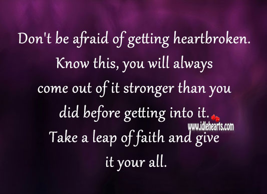Don't be afraid of getting heartbroken. Afraid Quotes Image