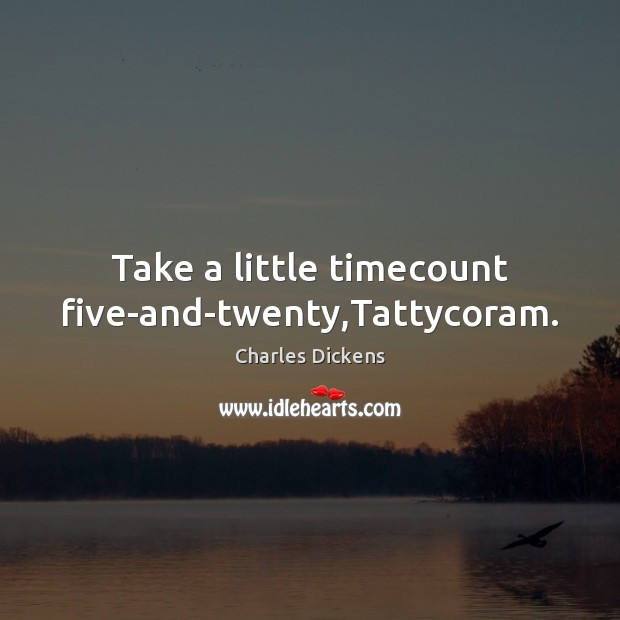 Image, Take a little timecount five-and-twenty,Tattycoram.