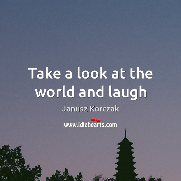 Image, Take a look at the world and laugh