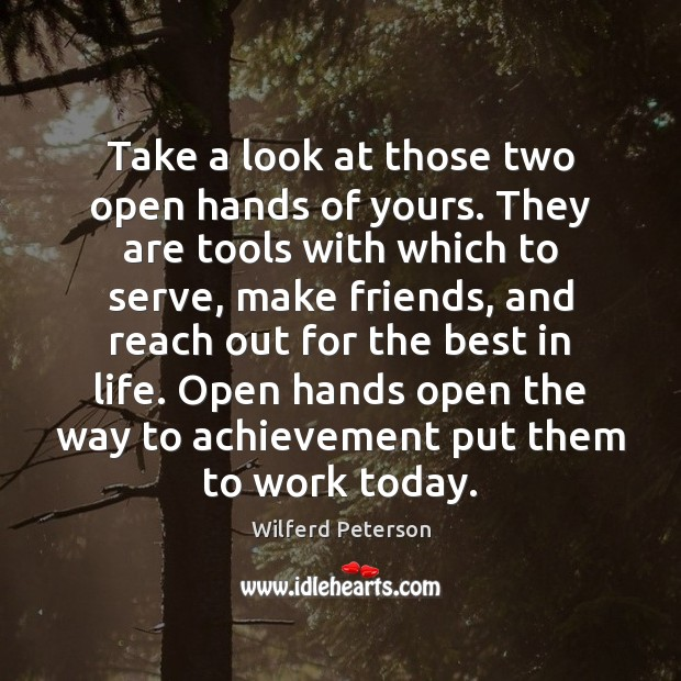 Take a look at those two open hands of yours. They are Wilferd Peterson Picture Quote