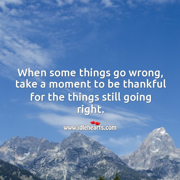 Image, Take a moment to be thankful for the things going right.