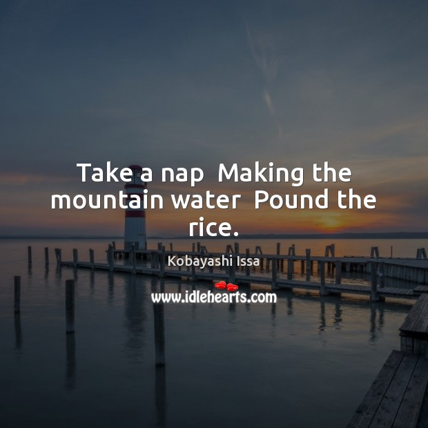 Take a nap  Making the mountain water  Pound the rice. Image
