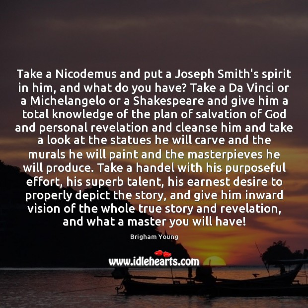 Take a Nicodemus and put a Joseph Smith's spirit in him, and Brigham Young Picture Quote