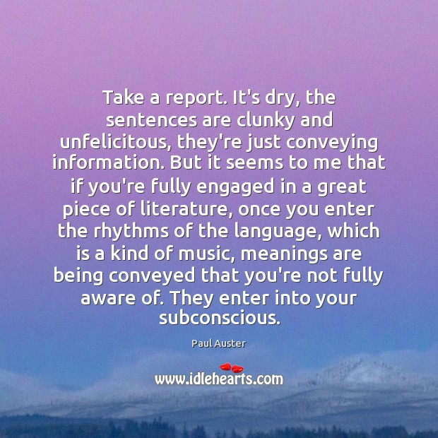 Take a report. It's dry, the sentences are clunky and unfelicitous, they're Paul Auster Picture Quote