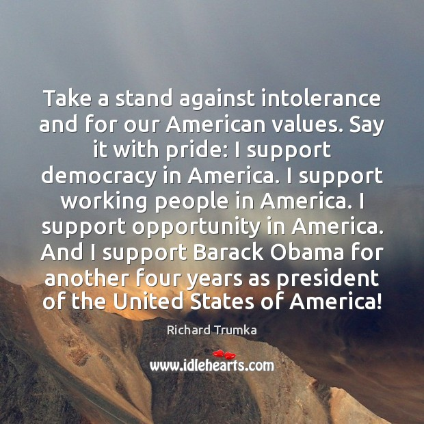 Take a stand against intolerance and for our American values. Say it Richard Trumka Picture Quote