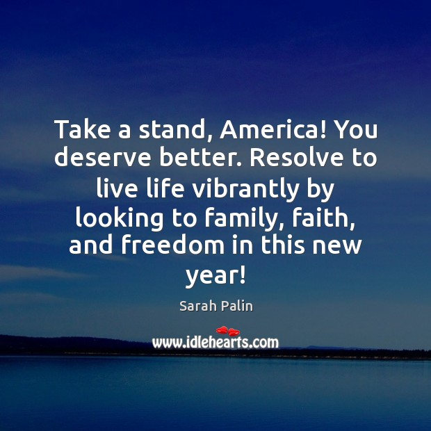 Take a stand, America! You deserve better. Resolve to live life vibrantly Sarah Palin Picture Quote