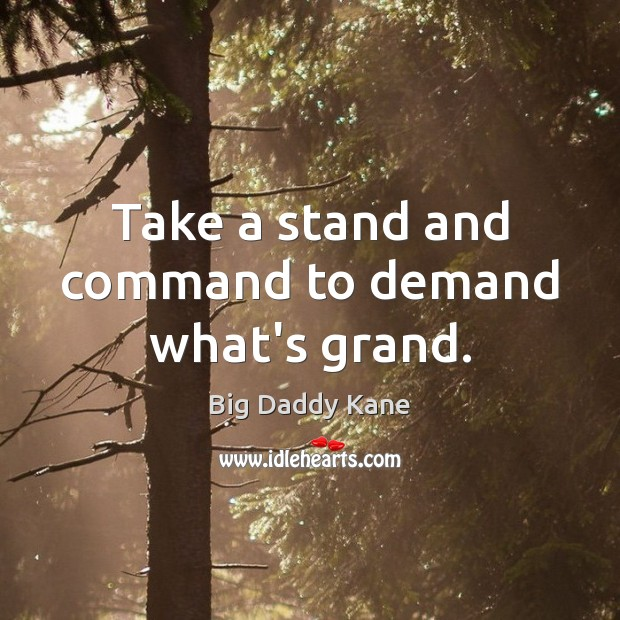 Image, Take a stand and command to demand what's grand.