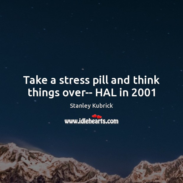 Take a stress pill and think things over– HAL in 2001 Image