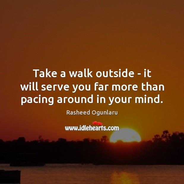 Image, Take a walk outside – it will serve you far more than pacing around in your mind.