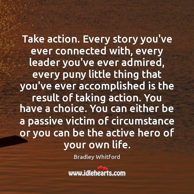 Image, Take action. Every story you've ever connected with, every leader you've ever