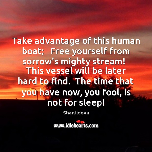 Take advantage of this human boat;   Free yourself from sorrow's mighty stream! Image