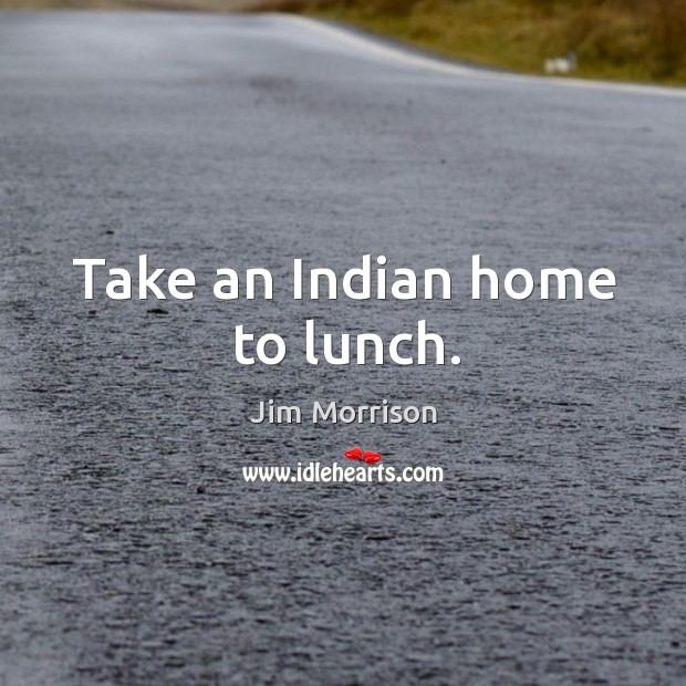 Image, Take an Indian home to lunch.