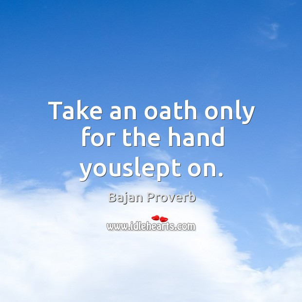 Take an oath only for the hand youslept on. Bajan Proverbs Image