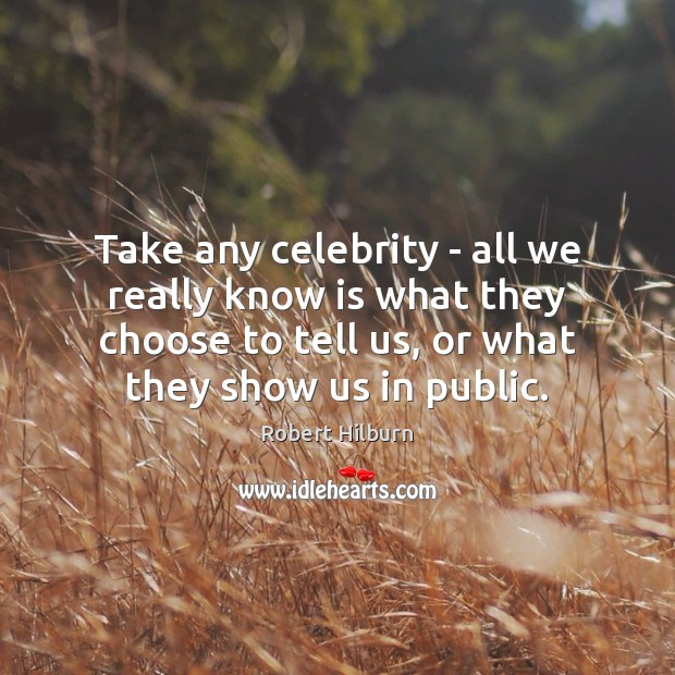Take any celebrity – all we really know is what they choose Image