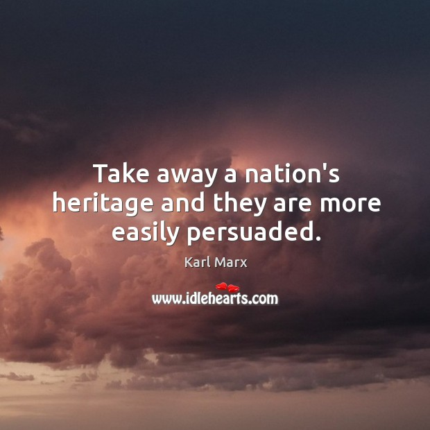 Take away a nation's heritage and they are more easily persuaded. Image